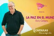 [Cápsulas MCA TV] Enric Corbera - La Paz en el mundo